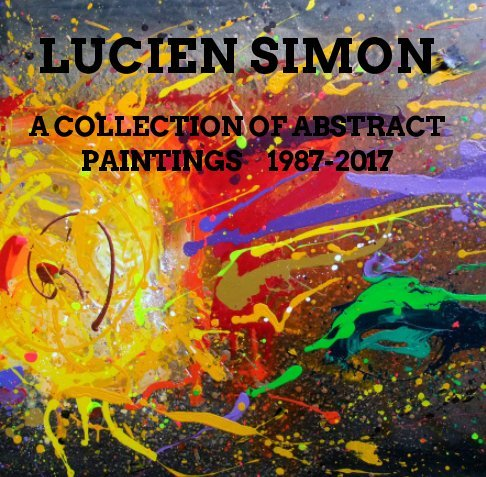 A Collection Of Abstract Paintings 1987 - 2017 NO.968 DATED 2018 BY LUCIEN SIMON