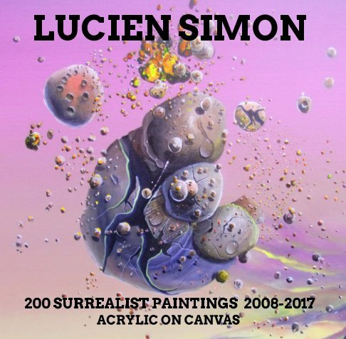 200 Surrealist Paintings 2008 - 2017 NO.970 DATED 2017 BY LUCIEN SIMON